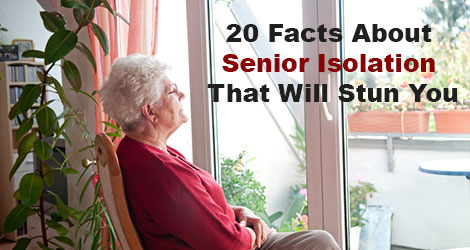 20 Facts About Senior Isolation That Will Stun You
